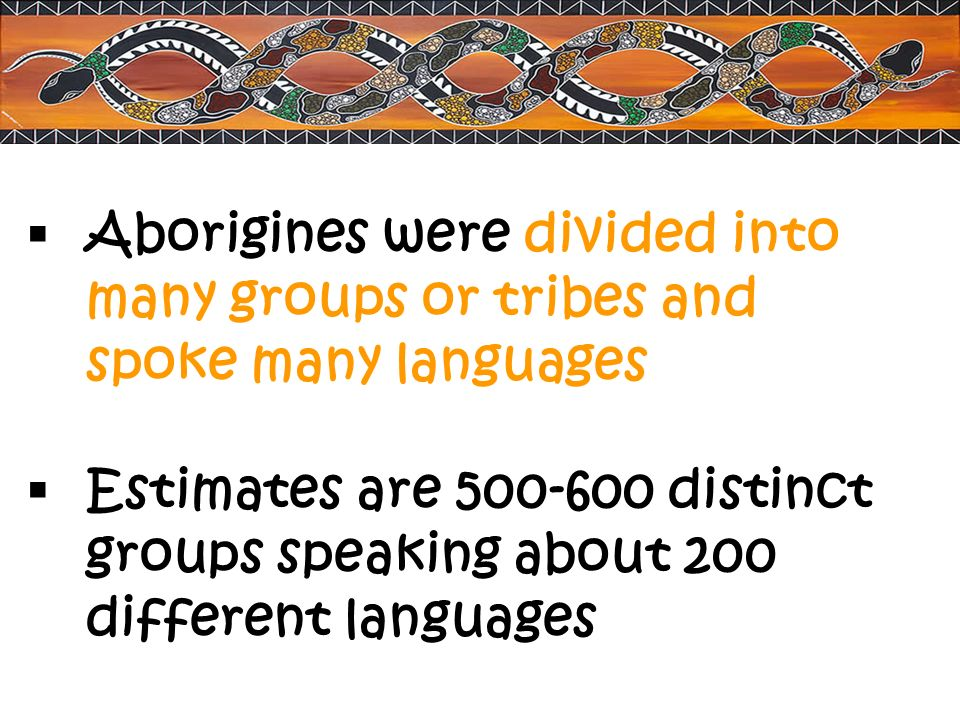 Aborigines were divided into many groups or tribes and spoke many languages