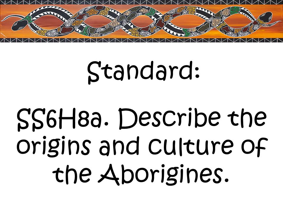 SS6H8a. Describe the origins and culture of the Aborigines.