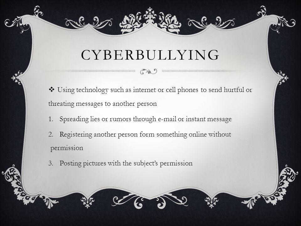 Cyberbullying Using technology such as internet or cell phones to send hurtful or threating messages to another person.
