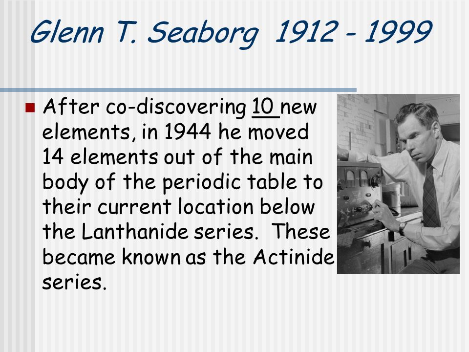 Periodic Table glenn seaborg contributions to the modern periodic table : The Periodic Table chapter ppt download