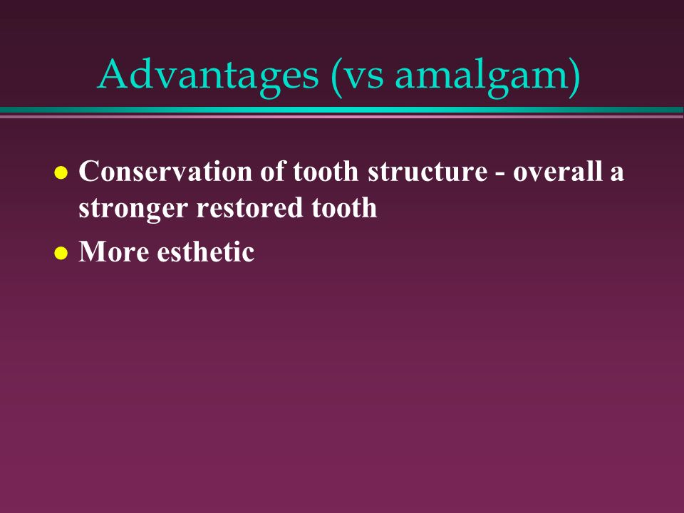 Advantages (vs amalgam)