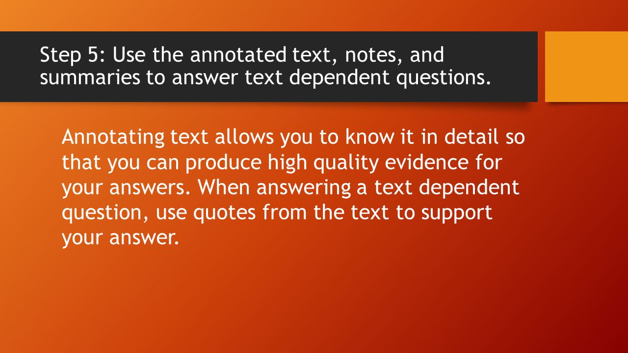 Step 5: Use The Annotated Text, Notes, And Summaries To Answer Text  Dependent