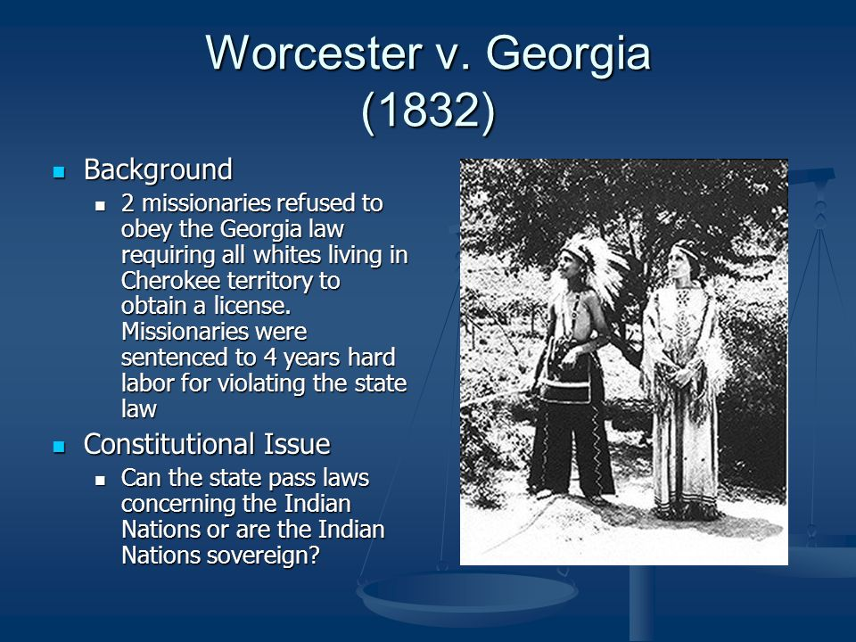 worcester v georgia 1832 President andrew jackson ignored the court's decision in worcester v georgia, but later issued a proclamation of the supreme court's ultimate power to decide.