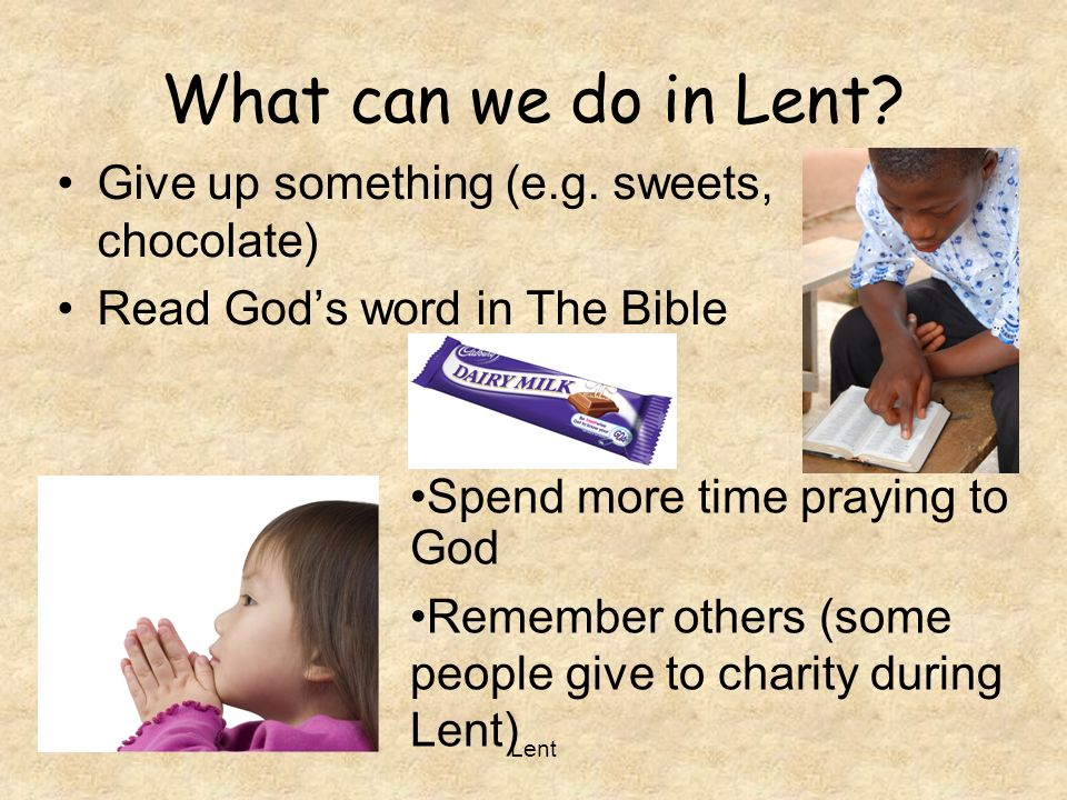 What can we do in Lent Give up something (e.g. sweets, chocolate)