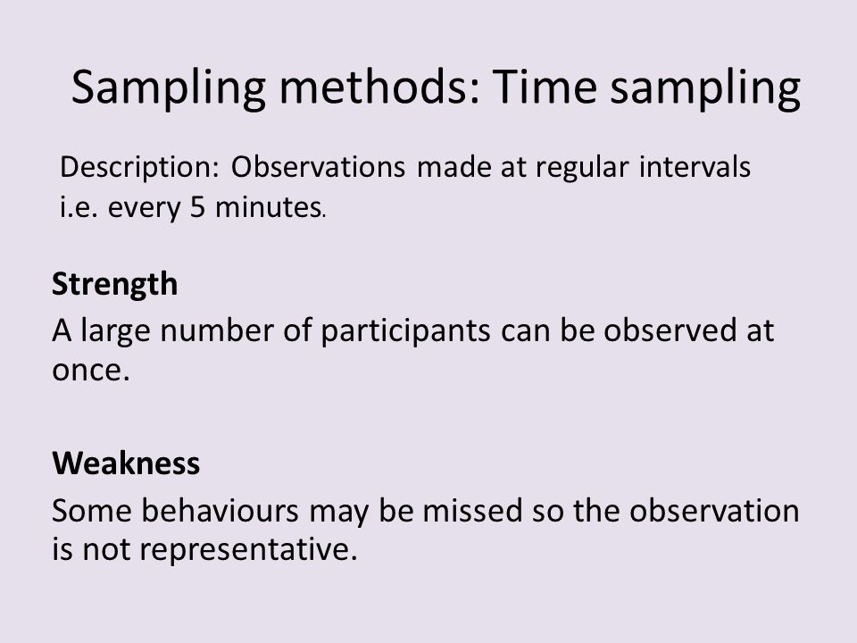 ten minute time sample observation Divide the total observation time into equal length intervals (here we included 20 5 minute intervals) write down the length of each interval all intervals need to be the same length: intervals can be from a few seconds long to a few minutes long.