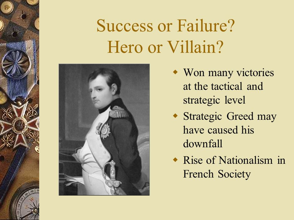 napoleon bonoparte hero or villain Find essays and research papers on war at  there is also strong evidence that the work inspired napoleon and was used in the  napoleon bonoparte: hero or villain.