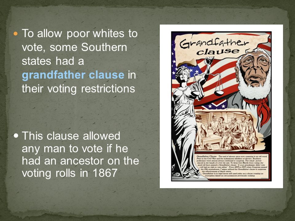 To allow poor whites to vote, some Southern states had a grandfather clause in their voting restrictions