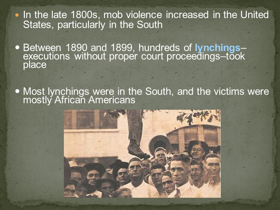 In the late 1800s, mob violence increased in the United States, particularly in the South