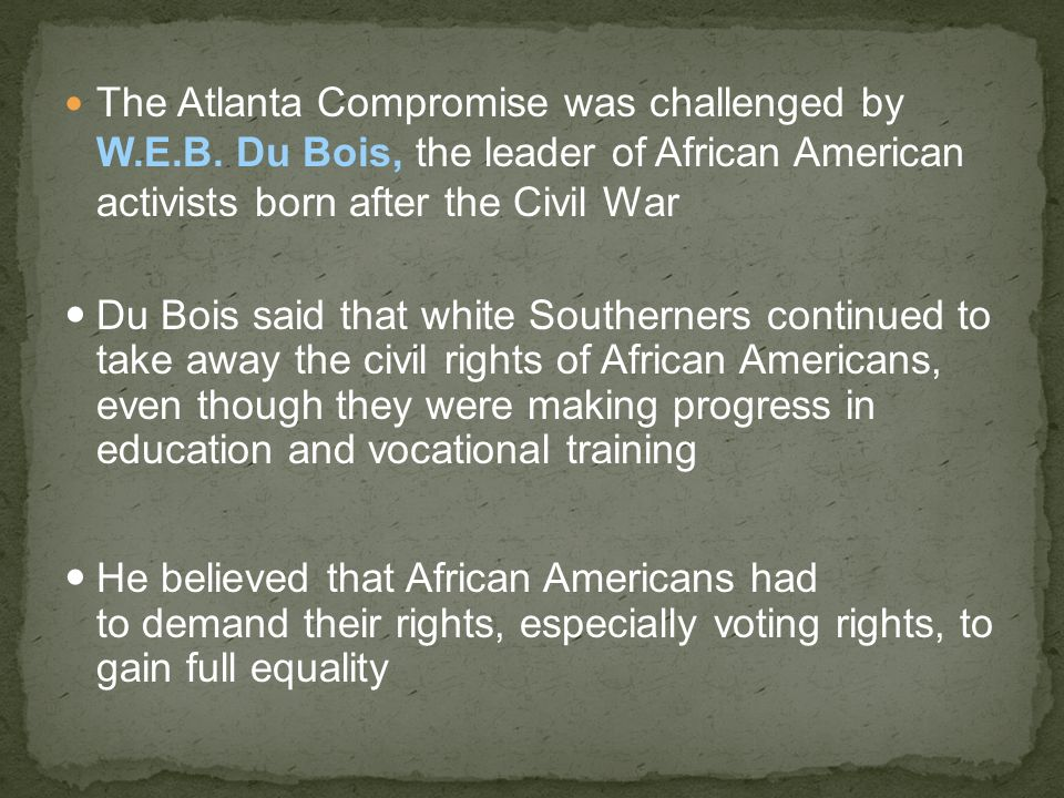 The Atlanta Compromise was challenged by W. E. B