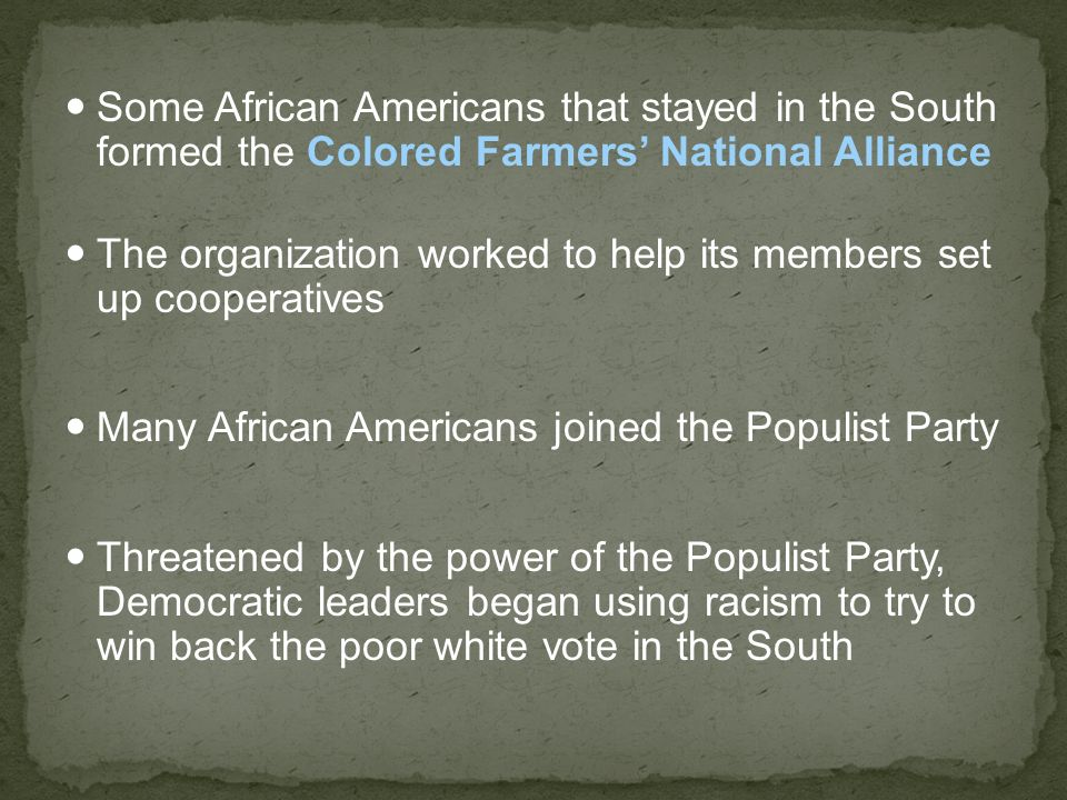 Some African Americans that stayed in the South formed the Colored Farmers' National Alliance