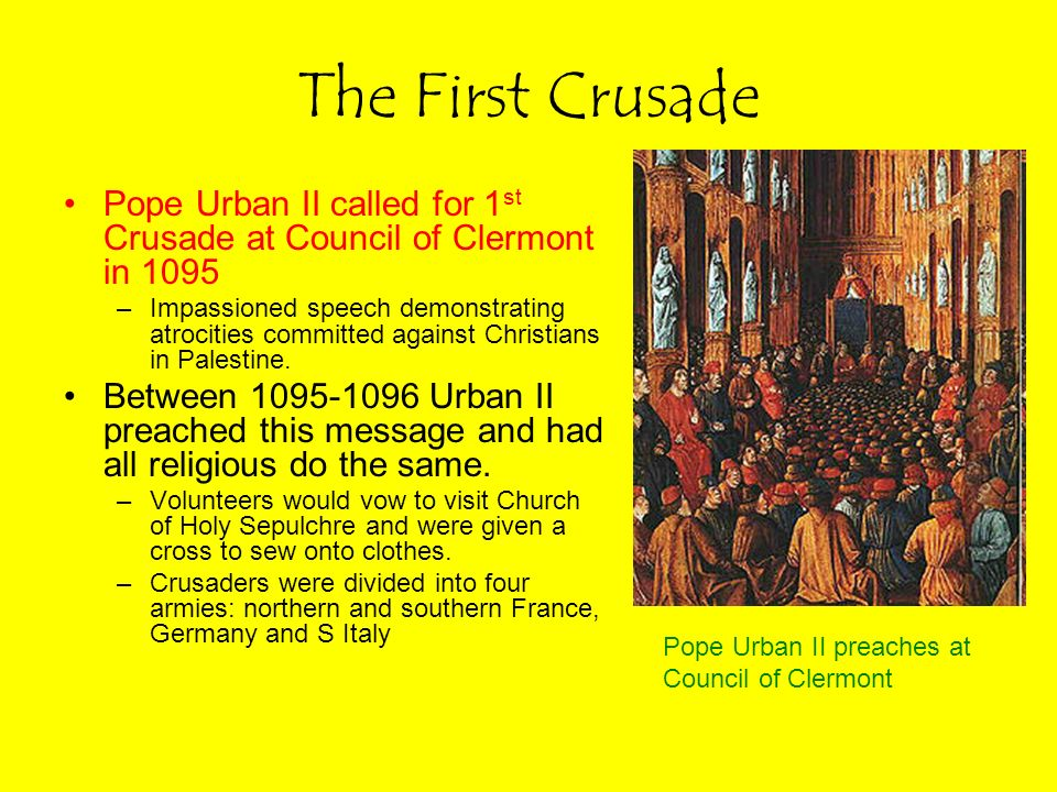 The First Crusade Pope Urban II called for 1st Crusade at Council of Clermont in 1095.