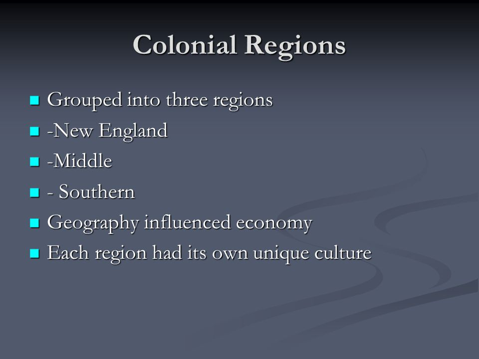 Colonial Regions Grouped into three regions -New England -Middle