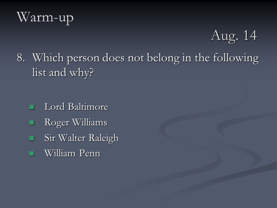 Warm-up Aug Which person does not belong in the following list and why Lord Baltimore.