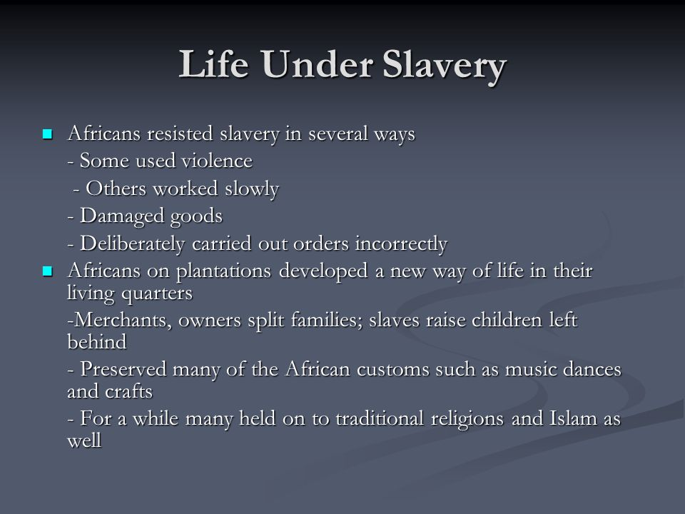 Life Under Slavery Africans resisted slavery in several ways