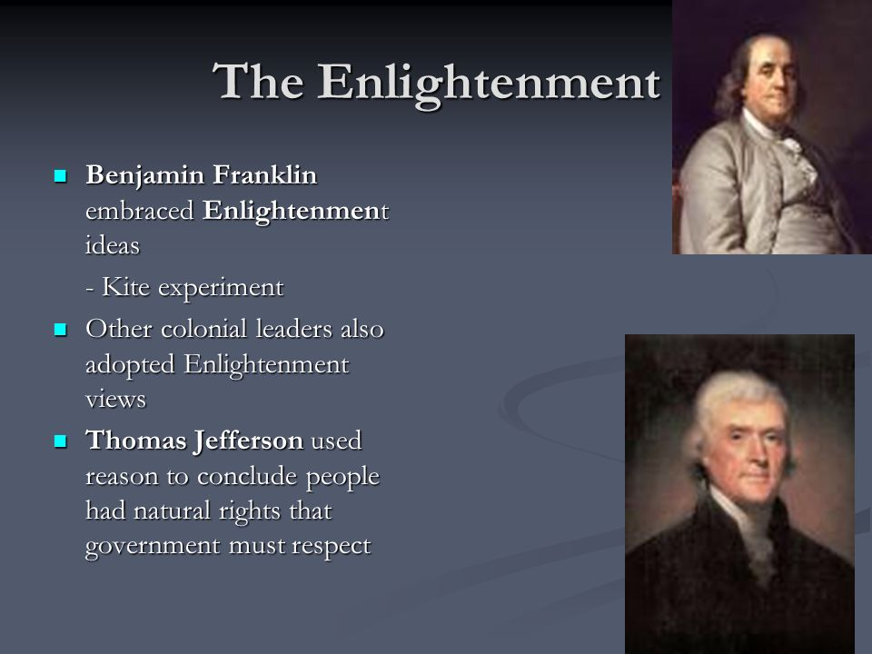 The Enlightenment Benjamin Franklin embraced Enlightenment ideas