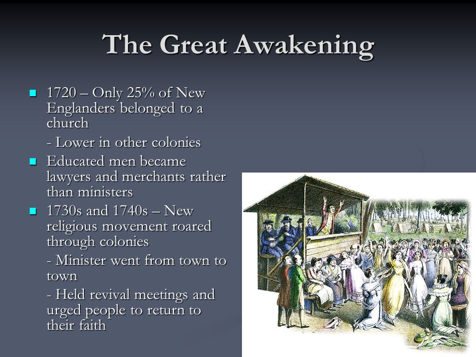 The Great Awakening 1720 – Only 25% of New Englanders belonged to a church. - Lower in other colonies.