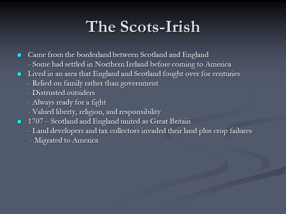The Scots-Irish Came from the borderland between Scotland and England