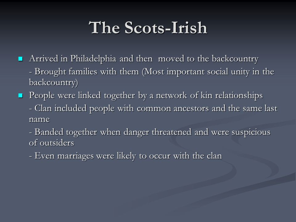 The Scots-Irish Arrived in Philadelphia and then moved to the backcountry.