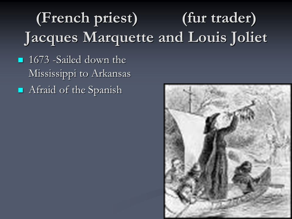 (French priest) (fur trader) Jacques Marquette and Louis Joliet