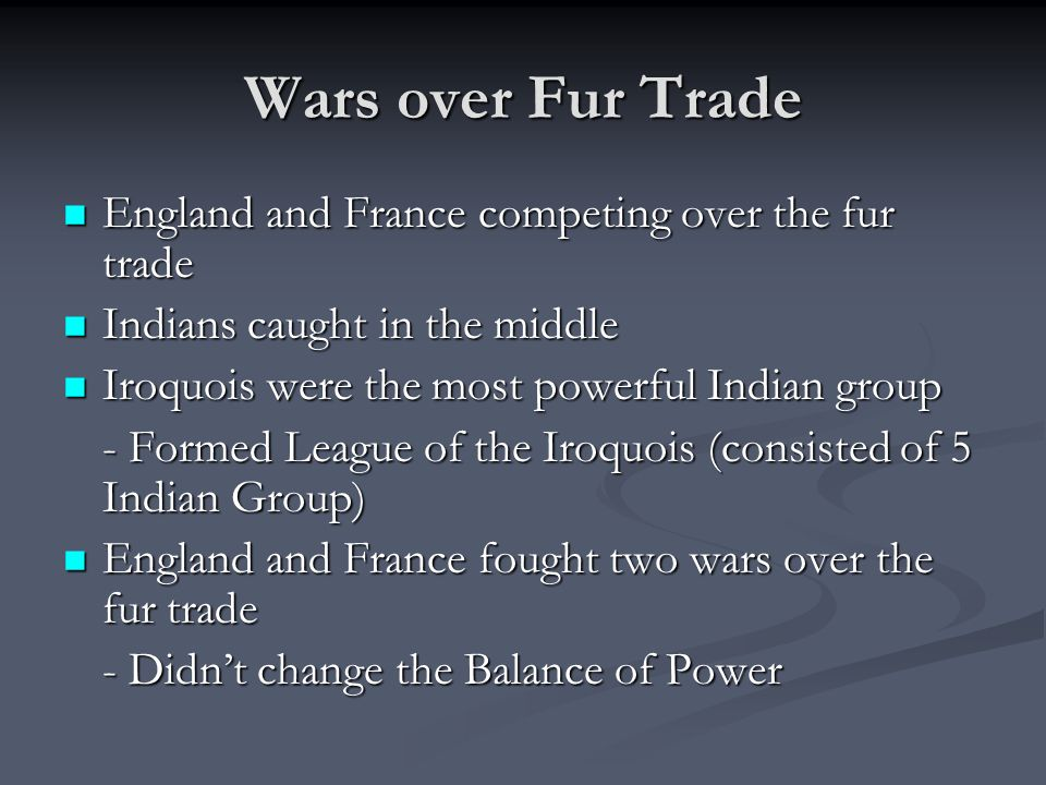 Wars over Fur Trade England and France competing over the fur trade