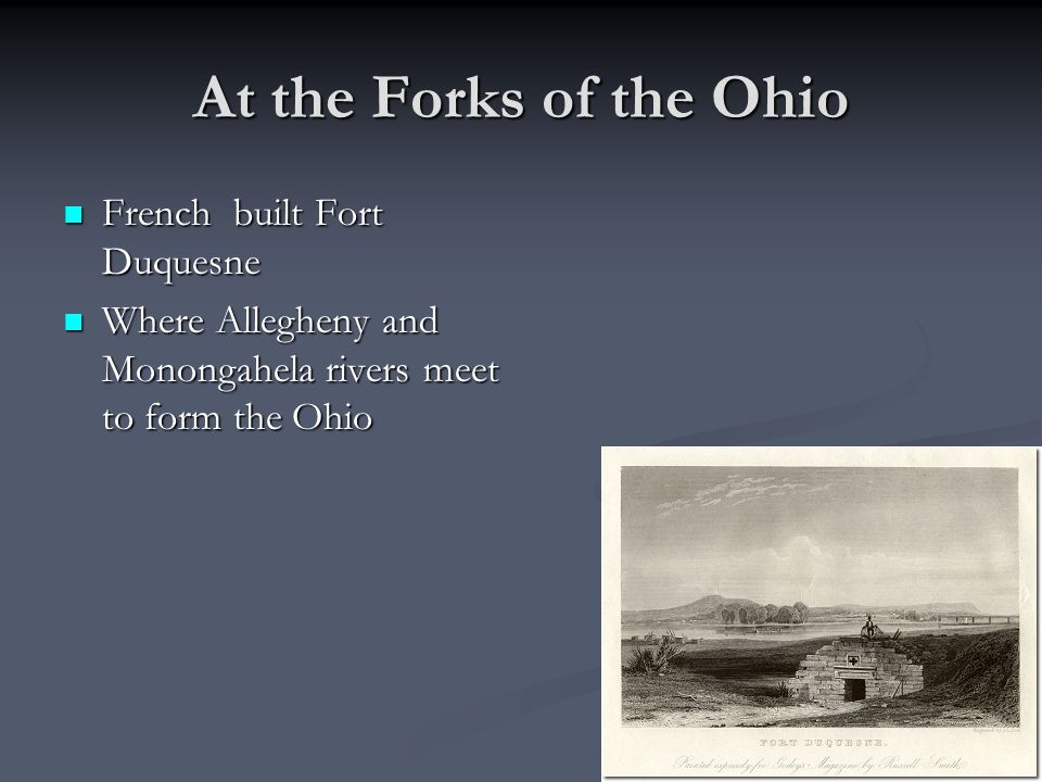 At the Forks of the Ohio French built Fort Duquesne