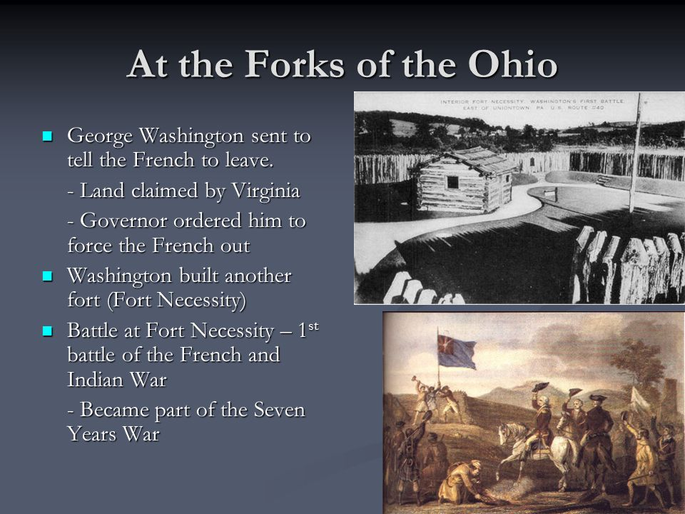 At the Forks of the Ohio George Washington sent to tell the French to leave. - Land claimed by Virginia.