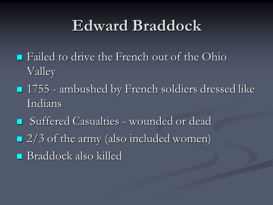 Edward Braddock Failed to drive the French out of the Ohio Valley