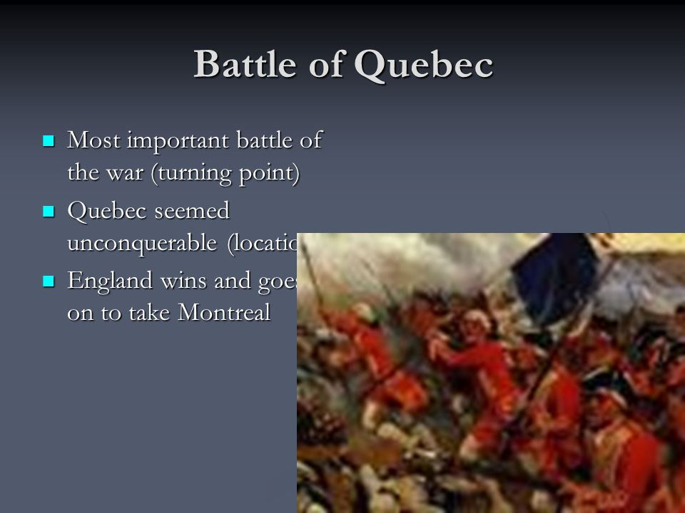 Battle of Quebec Most important battle of the war (turning point)