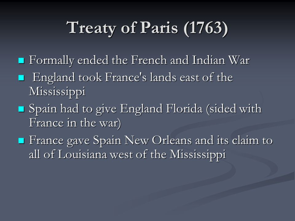 Treaty of Paris (1763) Formally ended the French and Indian War