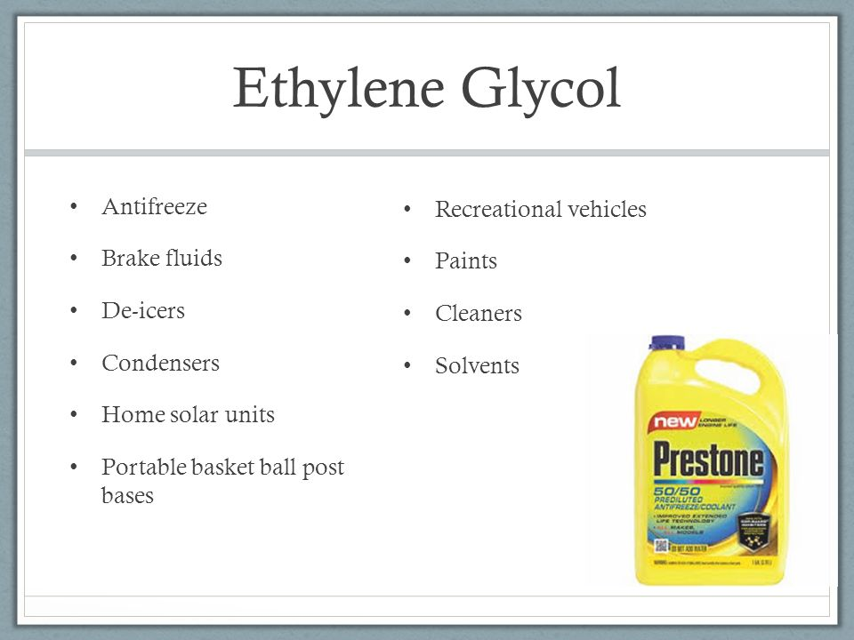 Ethylene Glycol Antifreeze Recreational vehicles Brake fluids Paints