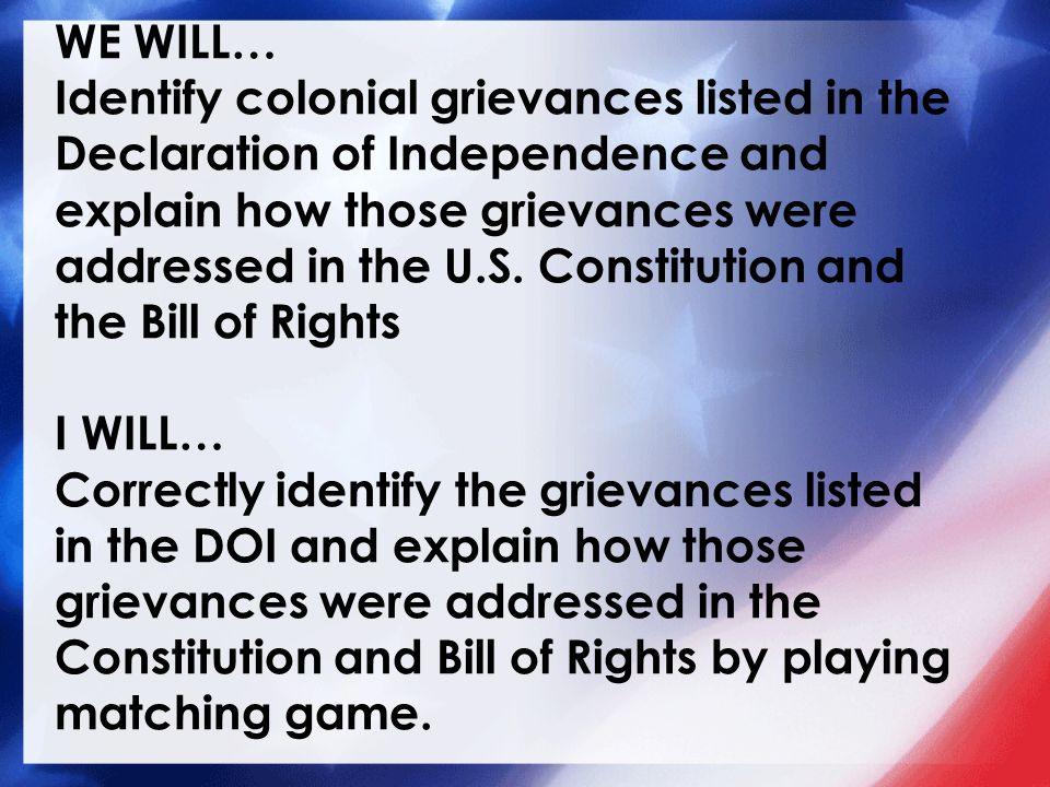 what were the grievances of the Answer there were 27 grievances against the king  these are:  the history of the present king of great britain is a history of repeated injuries and usurpations, a ll having in direct object the establishment of an absolute tyranny over these states.