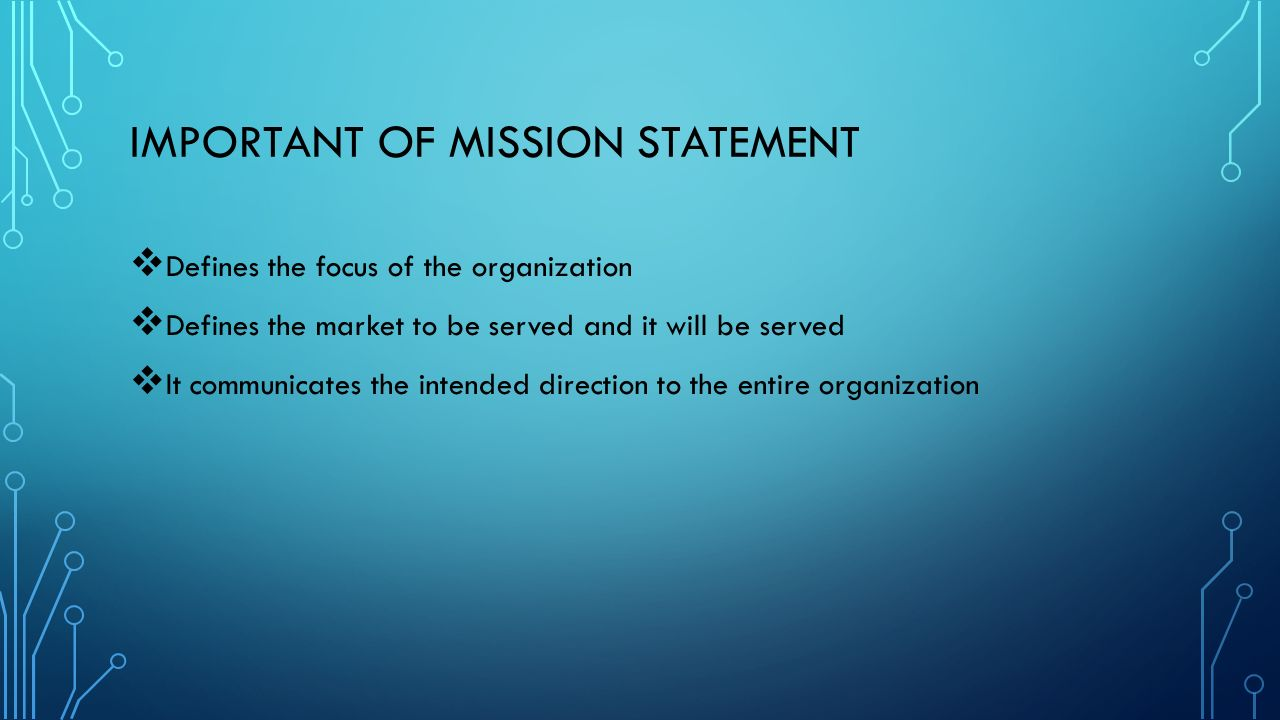 a report on the importance of a mission statement within an organization An organization's mission is a generalized statement of its main purpose, often encompassing the key values which underlie those purpose and the way in which it seeks to achie ve them.