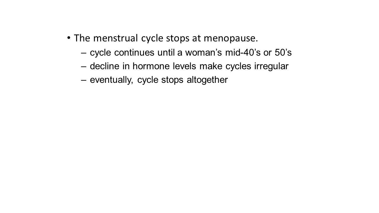 The menstrual cycle stops at menopause.