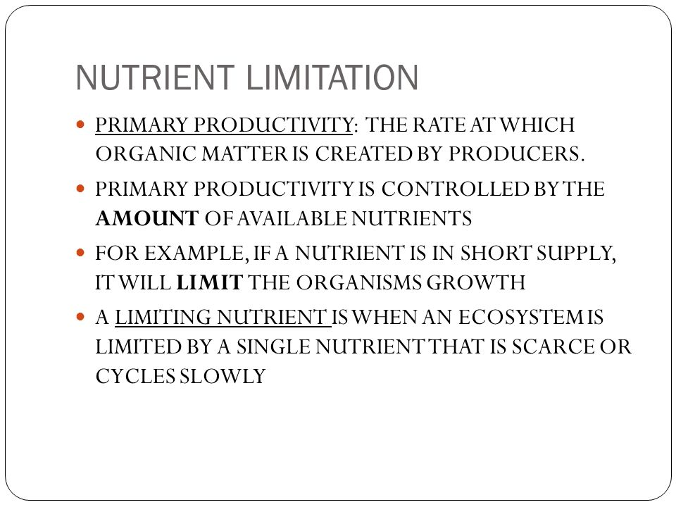 NUTRIENT LIMITATION PRIMARY PRODUCTIVITY: THE RATE AT WHICH ORGANIC MATTER IS CREATED BY PRODUCERS.