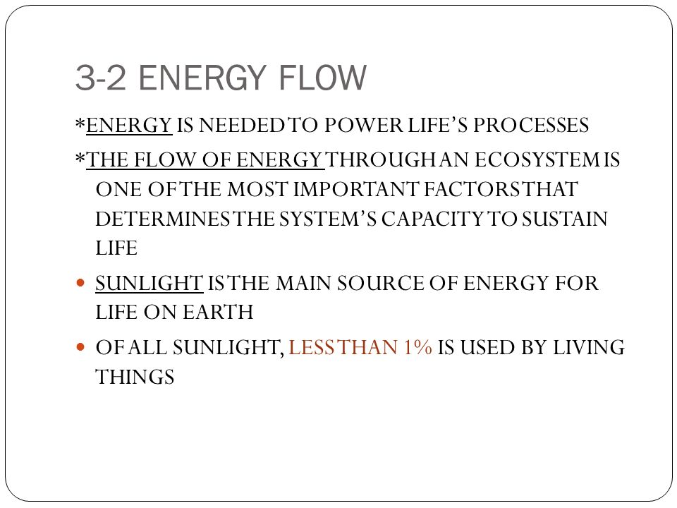 3-2 ENERGY FLOW *ENERGY IS NEEDED TO POWER LIFE'S PROCESSES