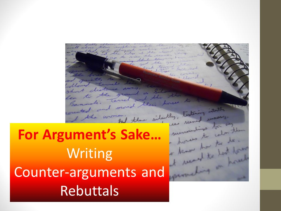 counter arguments essay writing How to address a counterargument in an argumentative essay addressing a counteragument is very persuasive because it shows your audience that you're thinking about.