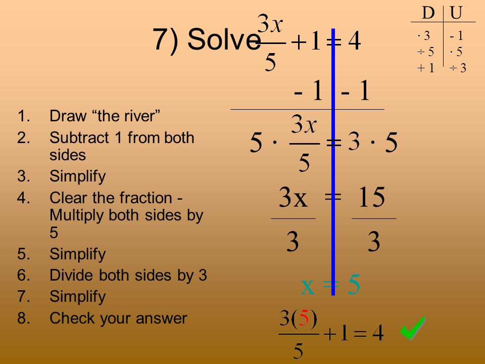 7) Solve · · 5 3x = x = 5 D U Draw the river