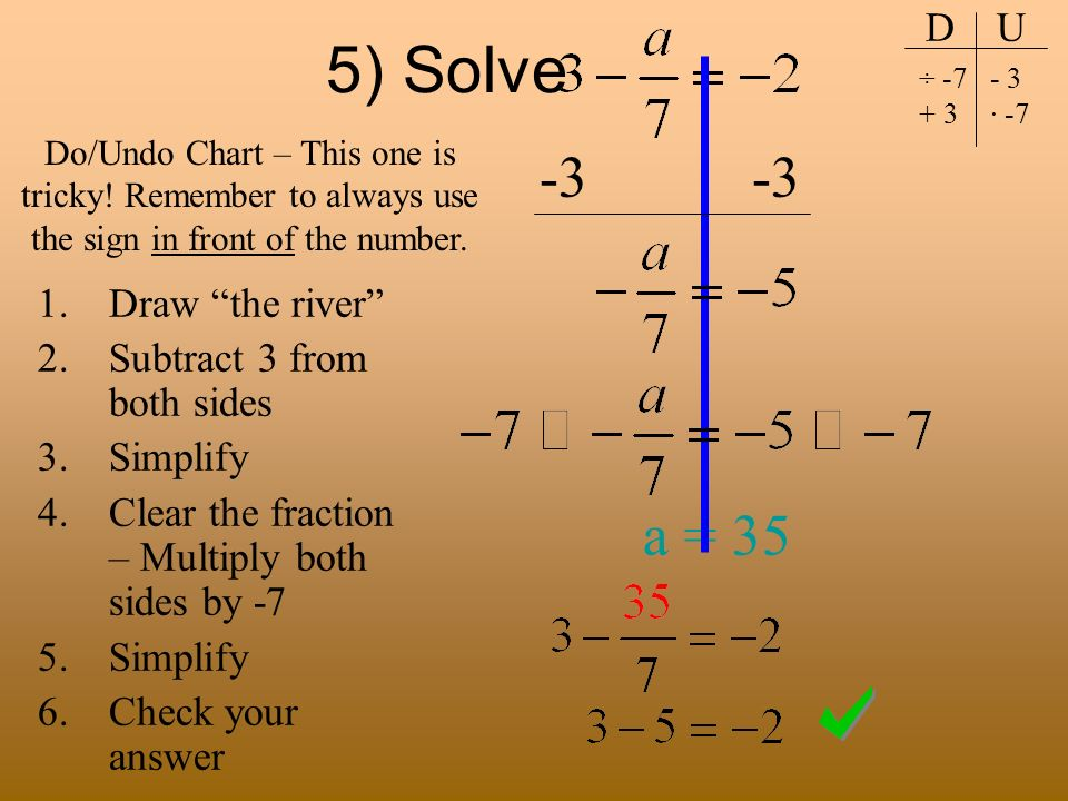 5) Solve a = 35 D U Draw the river Subtract 3 from both sides