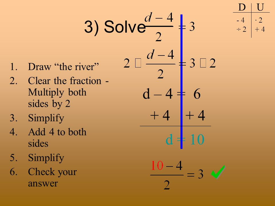 3) Solve d = 10 d – 4 = D U Draw the river