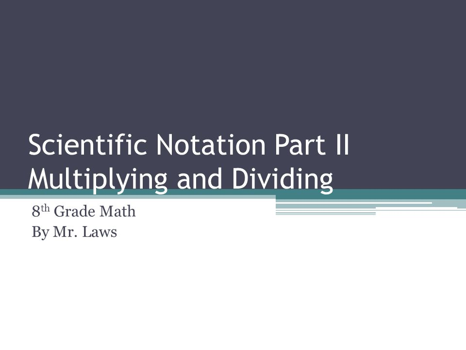 Scientific Notation Part II Multiplying and Dividing - ppt video ...
