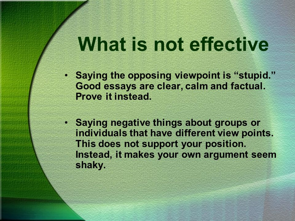 writing the argumentative essay ppt video online  what is not effective saying the opposing viewpoint is stupid good essays are clear