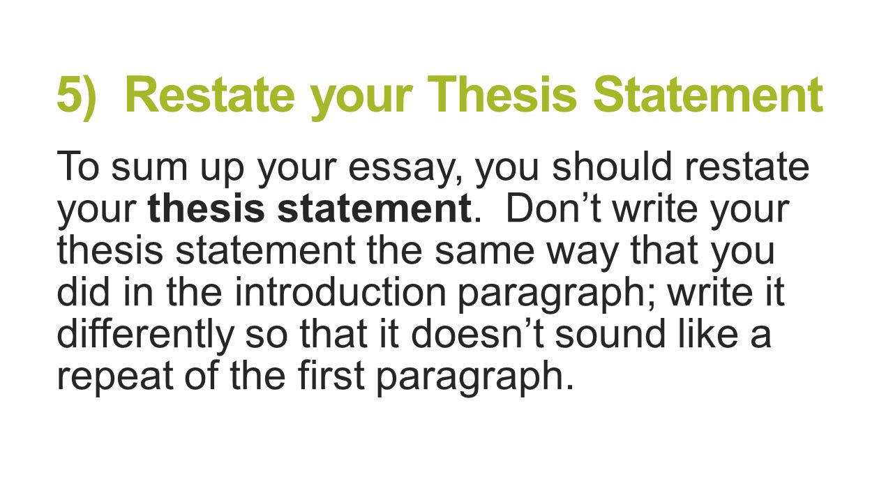 restate your thesis A conclusion is the last paragraph in your research paper, or the last part in any   you restate your thesis and summarize your main points of evidence for the.