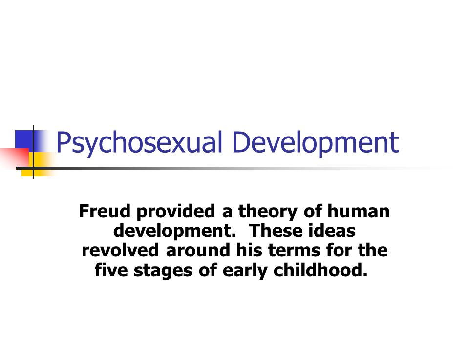 psychosexual development and human sexuality Imbedded in the freudian theory is his own terminology with its dependence on human sexuality as of psychosexual development stages of development that.