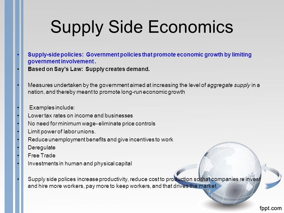 supply side economy As seen above, a central idea of supply-side economics is that the reduction in rates of certain type of taxes will increase aggregate supply of output by increasing both the supply of labour and capital.