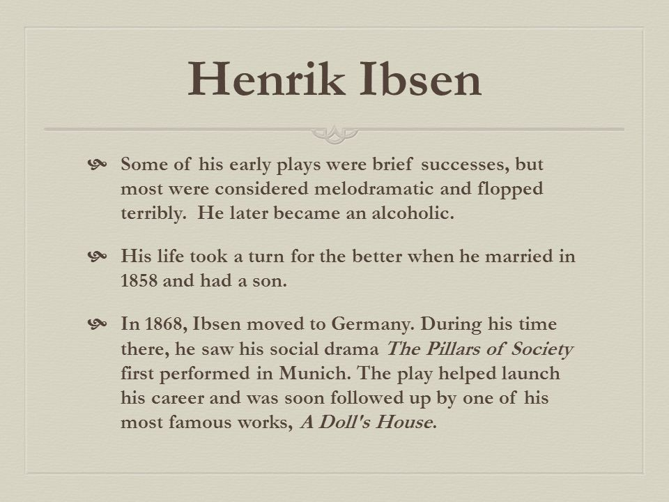 the life and literary works of henrik ibsen Examine the life, times, and work of henrik ibsen through detailed author  biographies on enotes  his early plays, such as peer gynt, were poetic epics.