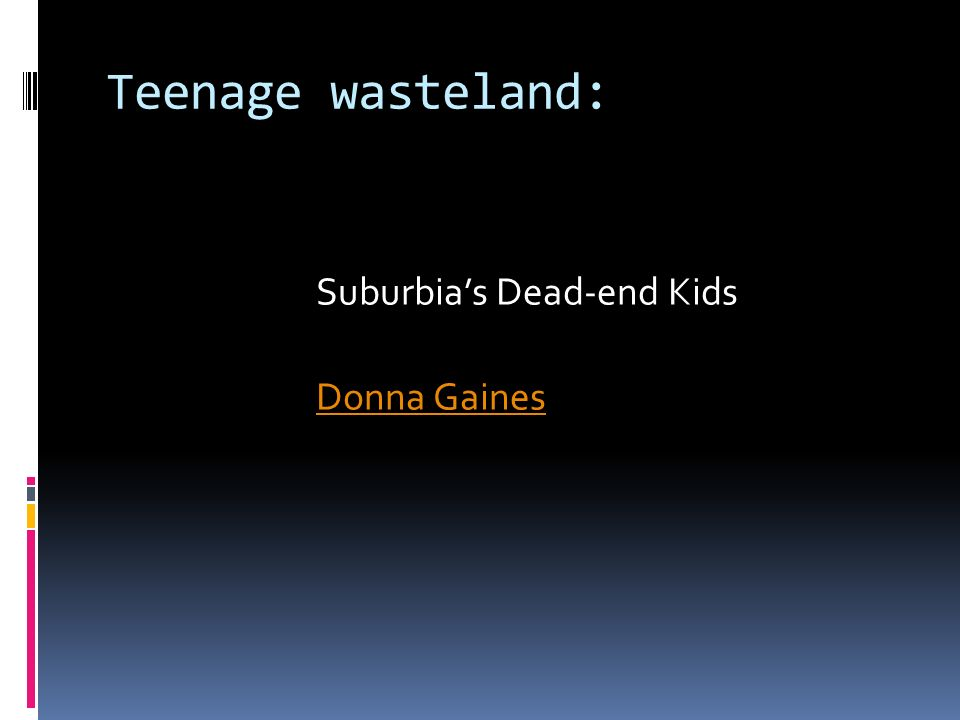 a review of donna gaines teenage wasteland Discover donna gaines expertise, external sources and moreunwrap a complete list of books by donna gaines and find books available for swap.