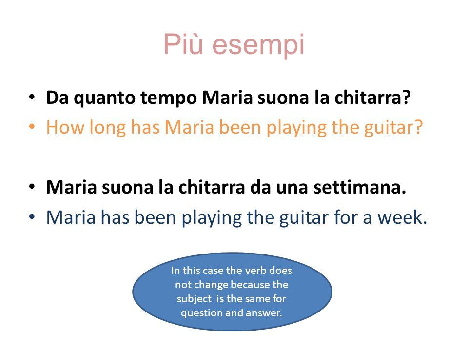 Più esempi Da quanto tempo Maria suona la chitarra