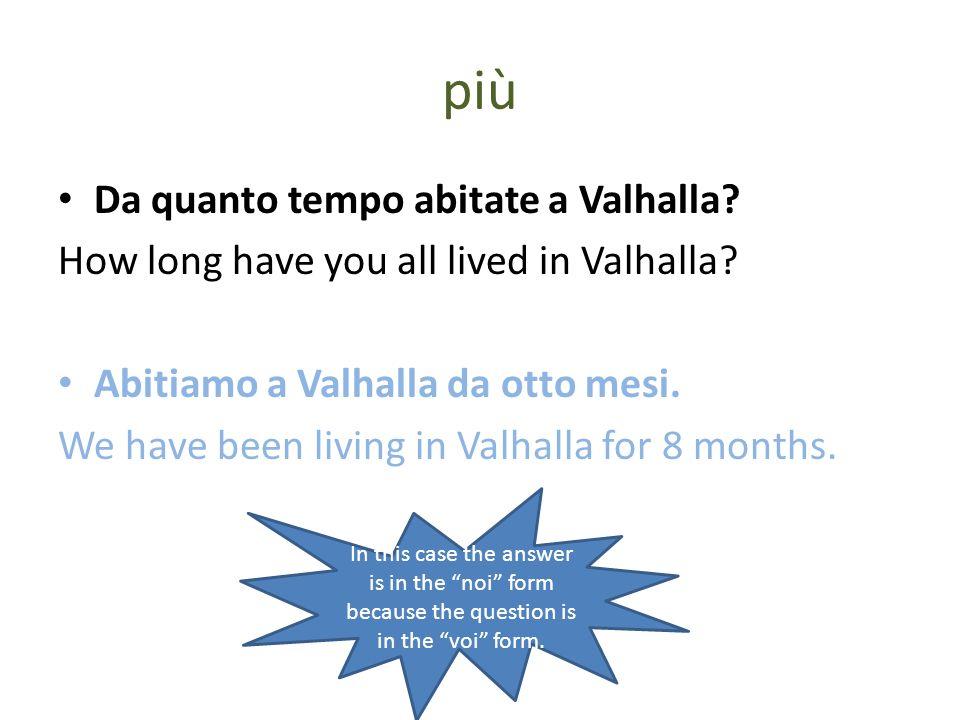 più Da quanto tempo abitate a Valhalla