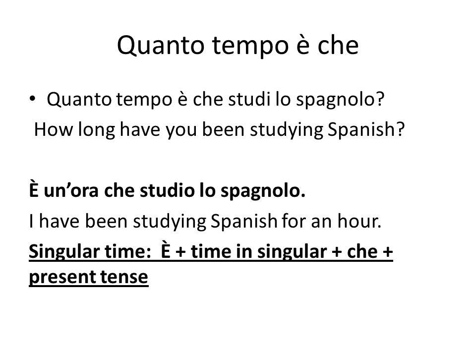 Quanto tempo è che Quanto tempo è che studi lo spagnolo