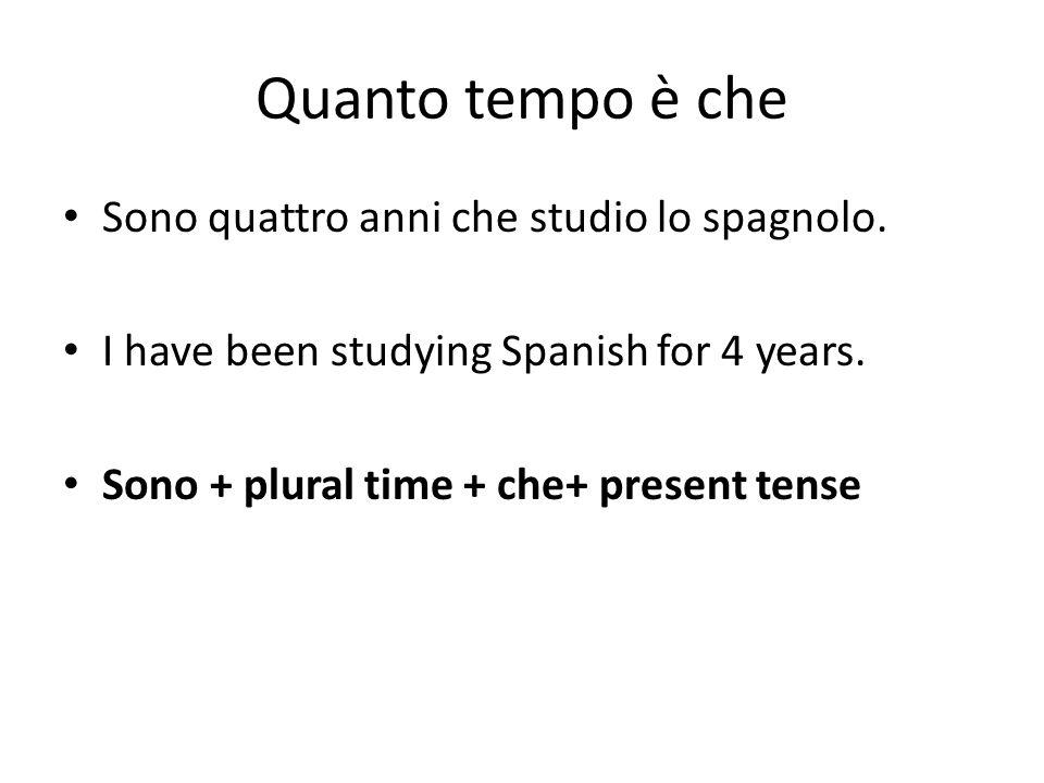 Quanto tempo è che Sono quattro anni che studio lo spagnolo.